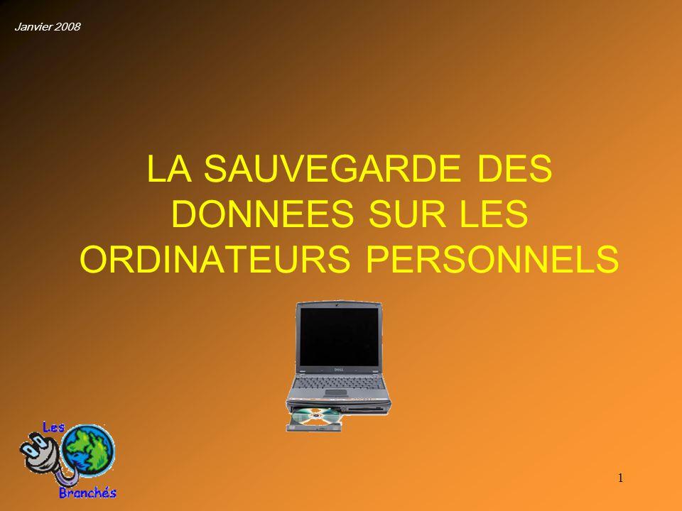 1 LA SAUVEGARDE DES DONNEES SUR LES ORDINATEURS PERSONNELS Janvier 2008