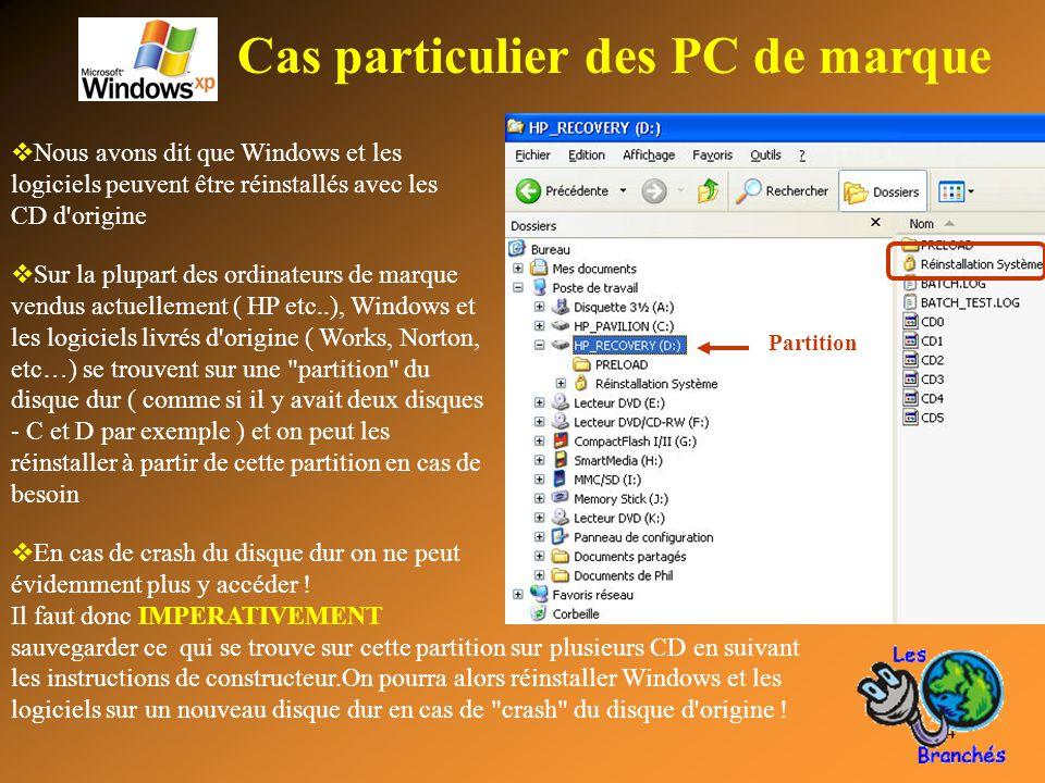 4 Cas particulier des PC de marque  Nous avons dit que Windows et les logiciels peuvent être réinstallés avec les CD d'origine  Sur la plupart des o
