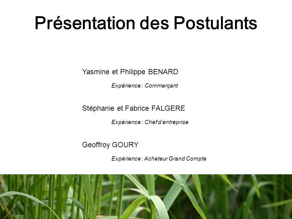 Présentation des Postulants Yasmine et Philippe BENARD Expérience : Commerçant Stéphanie et Fabrice FALGERE Expérience : Chef d'entreprise Geoffroy GO