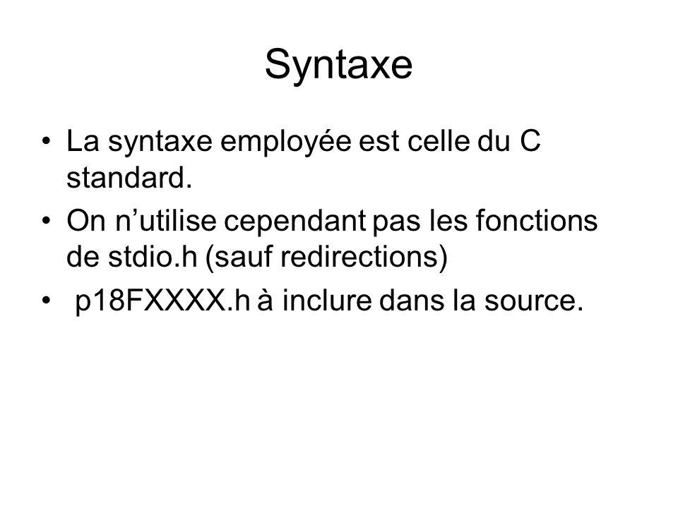 Syntaxe La syntaxe employée est celle du C standard. On n'utilise cependant pas les fonctions de stdio.h (sauf redirections) p18FXXXX.h à inclure dans