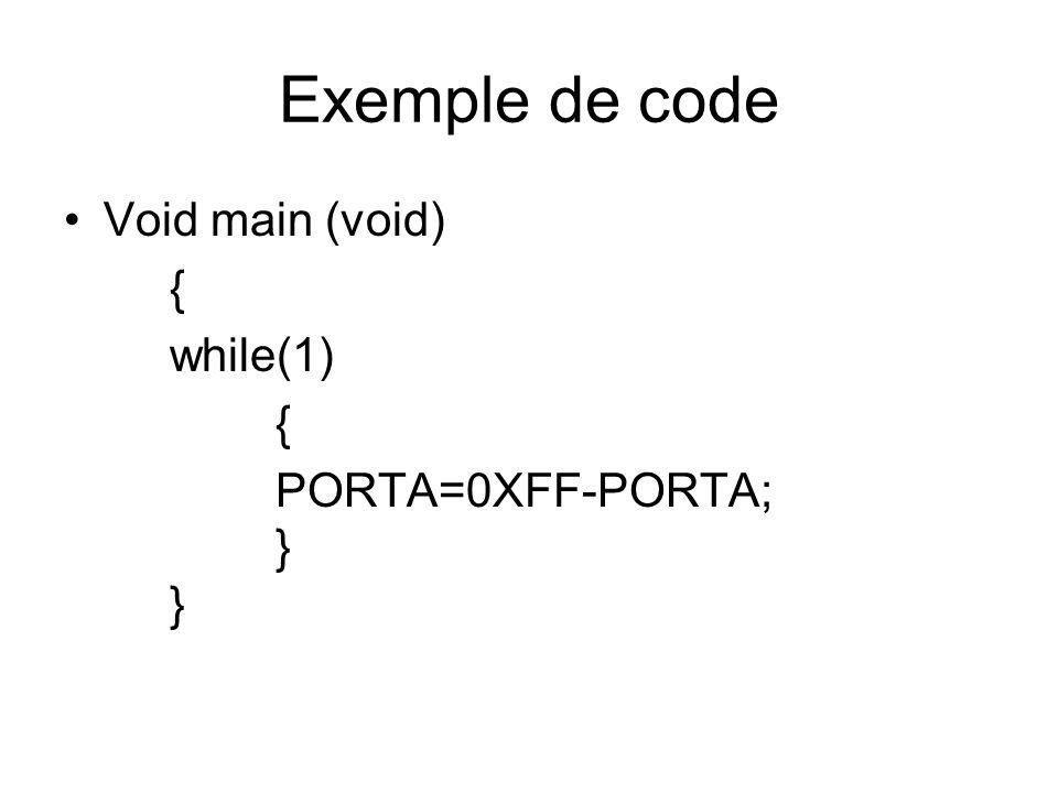 Exemple de code Void main (void) { while(1) { PORTA=0XFF-PORTA; } }