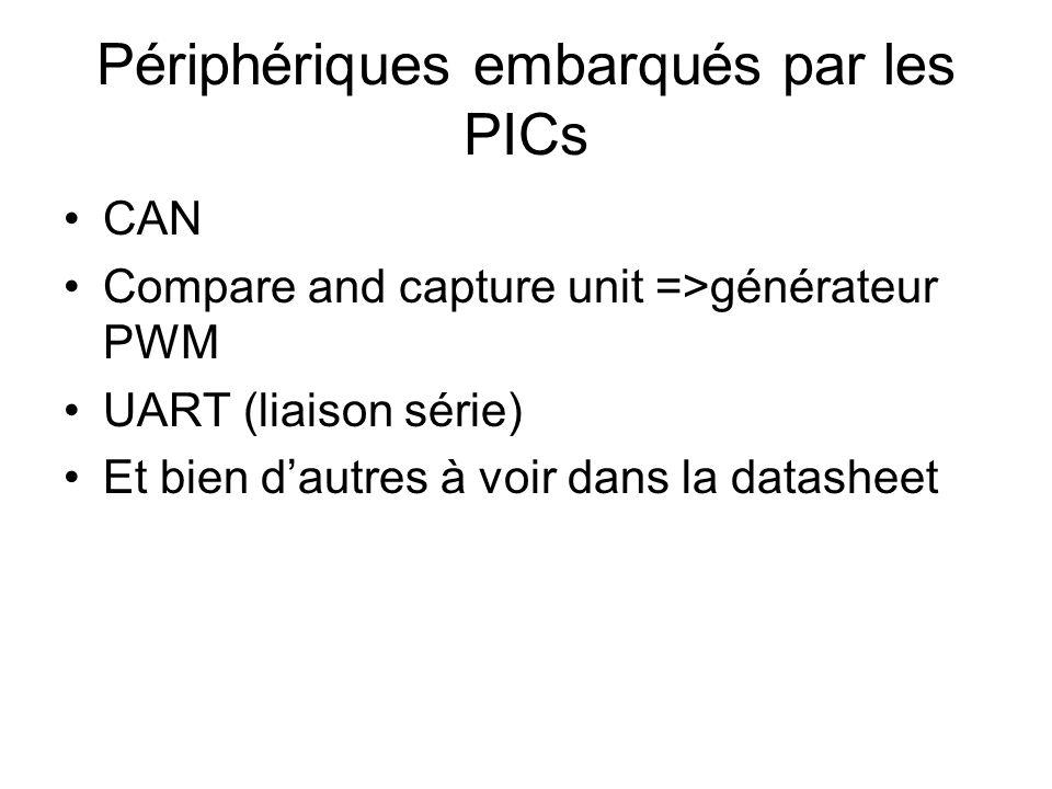 Périphériques embarqués par les PICs CAN Compare and capture unit =>générateur PWM UART (liaison série) Et bien d'autres à voir dans la datasheet
