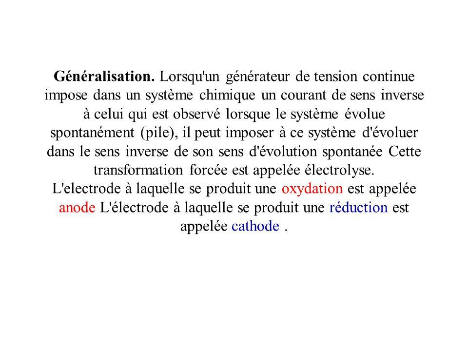 Généralisation. Lorsqu'un générateur de tension continue impose dans un système chimique un courant de sens inverse à celui qui est observé lorsque le