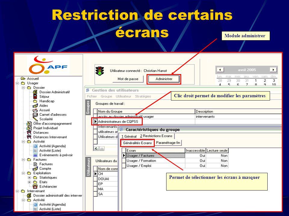 Restriction de certains écrans Module administrer Clic droit permet de modifier les paramètres Permet de sélectionner les écrans à masquer