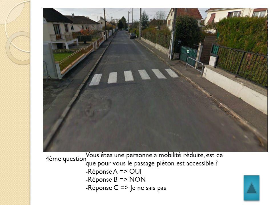 3ème question Vous êtes une personne a mobilité réduite, est ce que pour vous les trottoirs de droite et gauche sont accessibles .