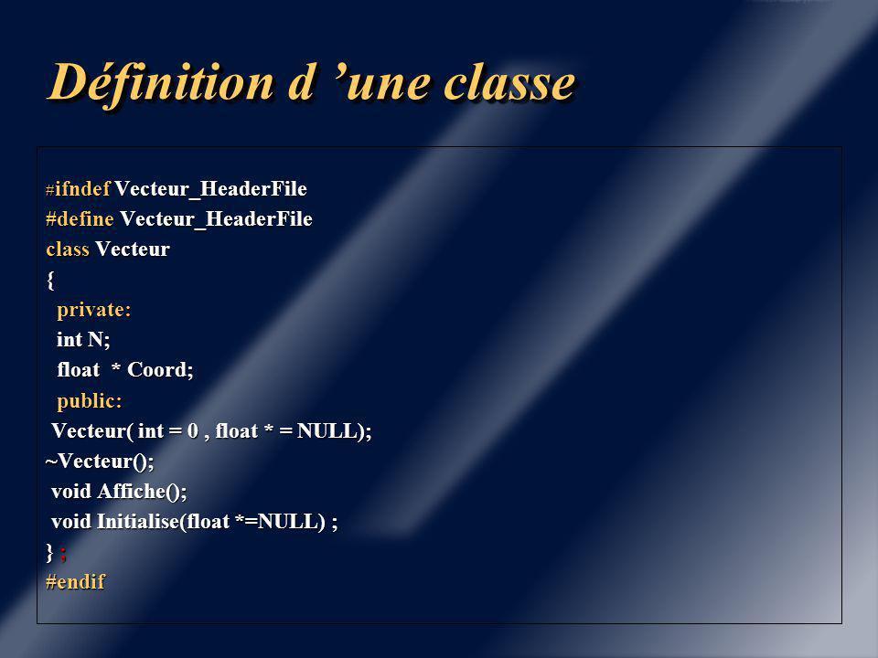 Définition d 'une classe Constructeurs et destructeurs sont indispensables si la classe possède des objets ou tableaux dynamiques.