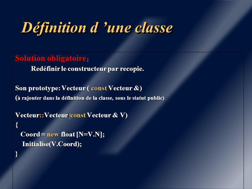 Définition d 'une classe Vecteur V1 Vecteur V2 Vecteur V1 Vecteur V2 Objet Vecteur Tableau Dynamique Objet Vecteur Tableau Dynamique