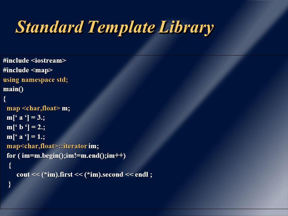 Standard Template Library Les conteneurs associatifs Le conteneur map Le conteneur map associe une clé et une valeur: associe une clé et une valeur: map m; map m; m['a'] = 1; // associe la valeur 1 à la clé a m['a'] = 1; // associe la valeur 1 à la clé a m['b'] = 2; // associe la valeur 2 à la clé b m['b'] = 2; // associe la valeur 2 à la clé b Le conteneur multimap Le conteneur multimap associe à une clé plusieurs valeurs.