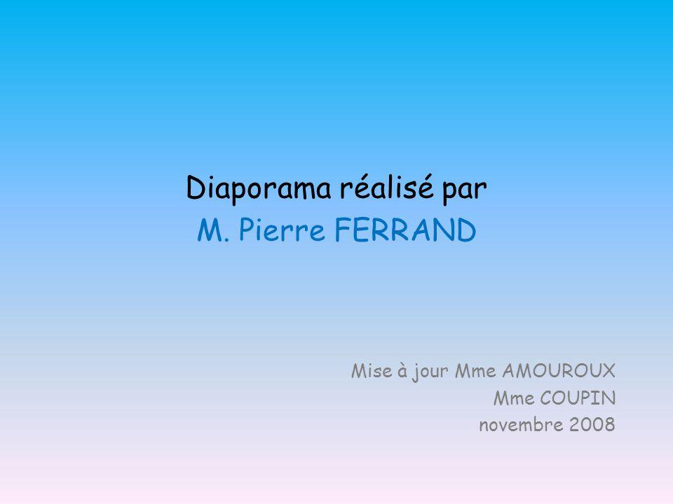 Diaporama réalisé par M. Pierre FERRAND Mise à jour Mme AMOUROUX Mme COUPIN novembre 2008