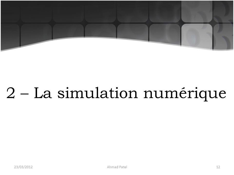 2 – La simulation numérique 23/03/201212Ahmad Patel