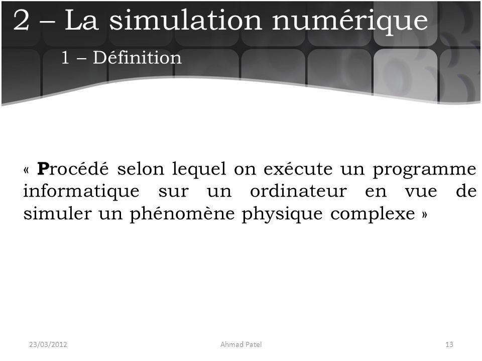 2 – La simulation numérique « P rocédé selon lequel on exécute un programme informatique sur un ordinateur en vue de simuler un phénomène physique com