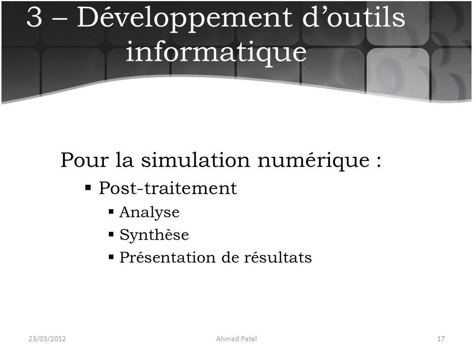 3 – Développement d'outils informatique Pour la simulation numérique :  Post-traitement  Analyse  Synthèse  Présentation de résultats 23/03/201217