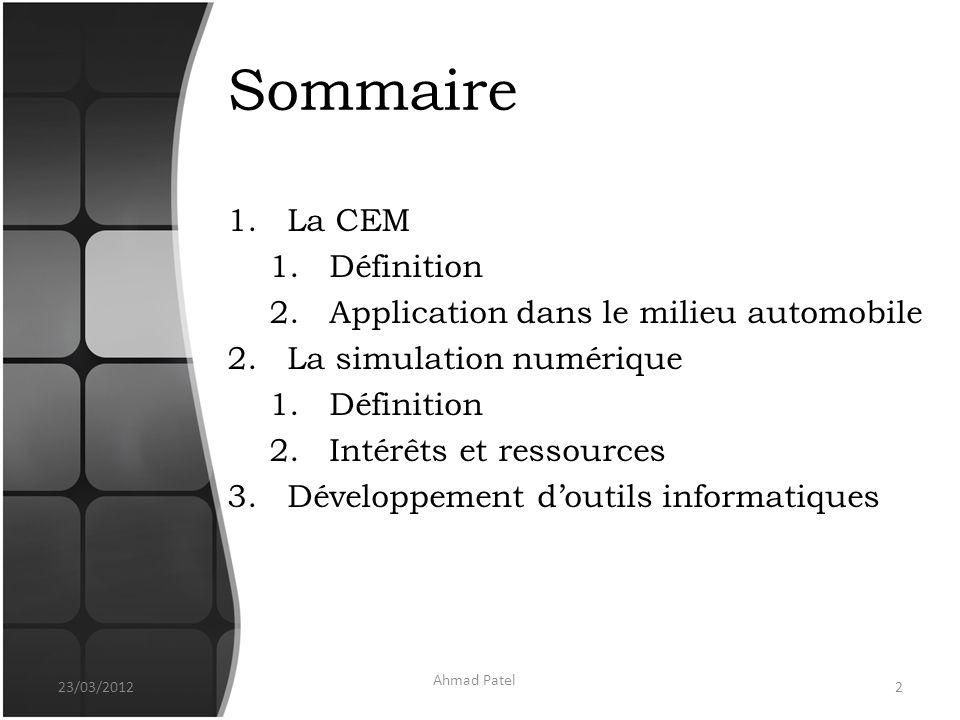 Sommaire 1.La CEM 1.Définition 2.Application dans le milieu automobile 2.La simulation numérique 1.Définition 2.Intérêts et ressources 3.Développement