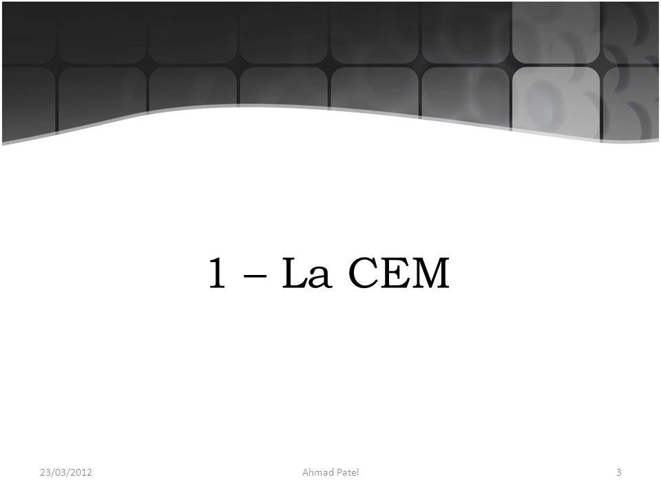 1 – La CEM 23/03/20123Ahmad Patel