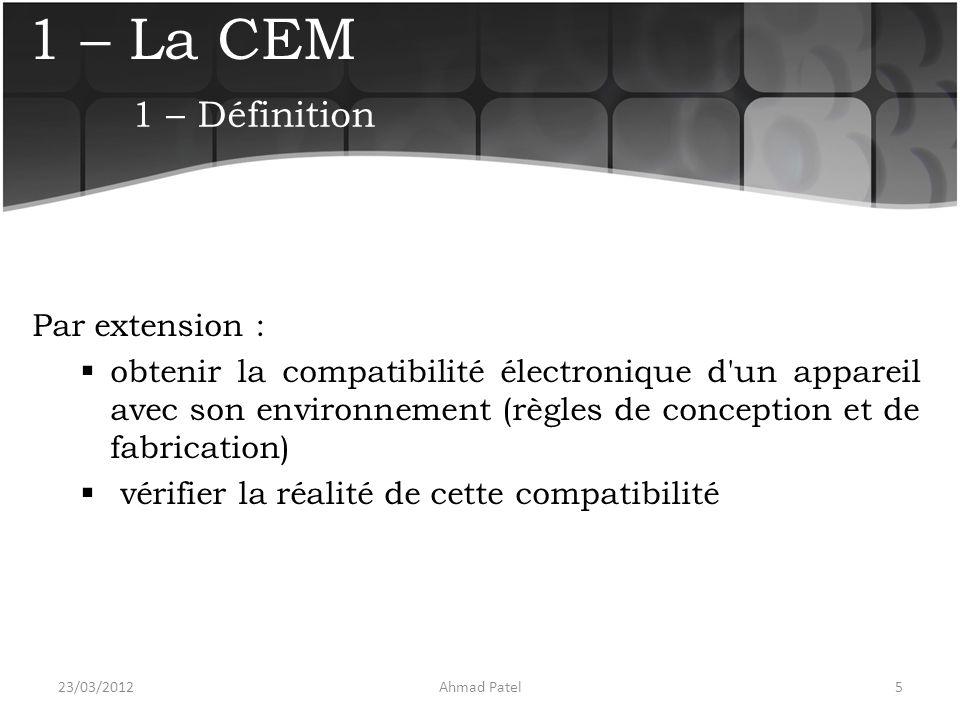 1 – La CEM Par extension :  obtenir la compatibilité électronique d'un appareil avec son environnement (règles de conception et de fabrication)  vér