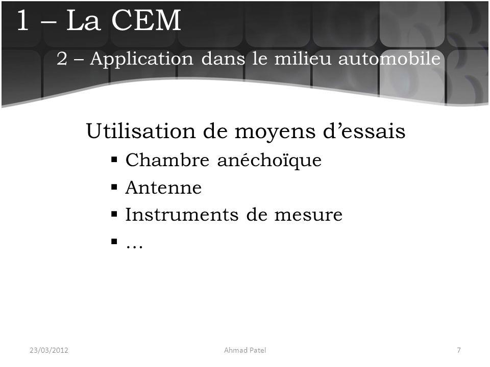 1 – La CEM Utilisation de moyens d'essais  Chambre anéchoïque  Antenne  Instruments de mesure  … 23/03/20127Ahmad Patel 2 – Application dans le mi