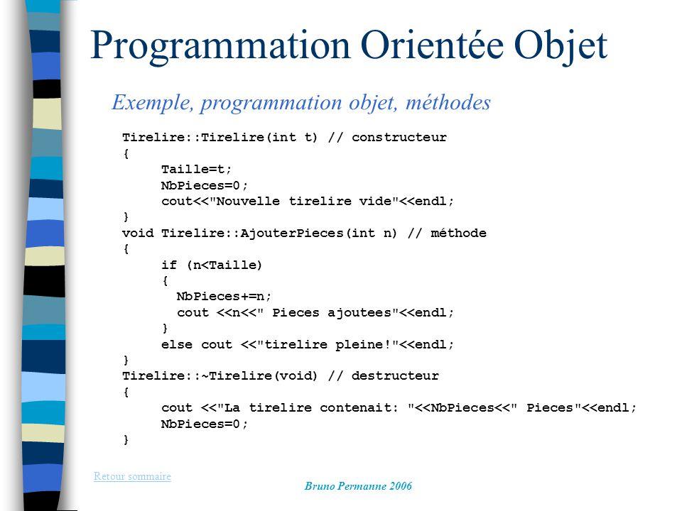 Programmation Orientée Objet Exemple, programmation objet, méthodes Retour sommaire Bruno Permanne 2006 Tirelire::Tirelire(int t) // constructeur { Ta