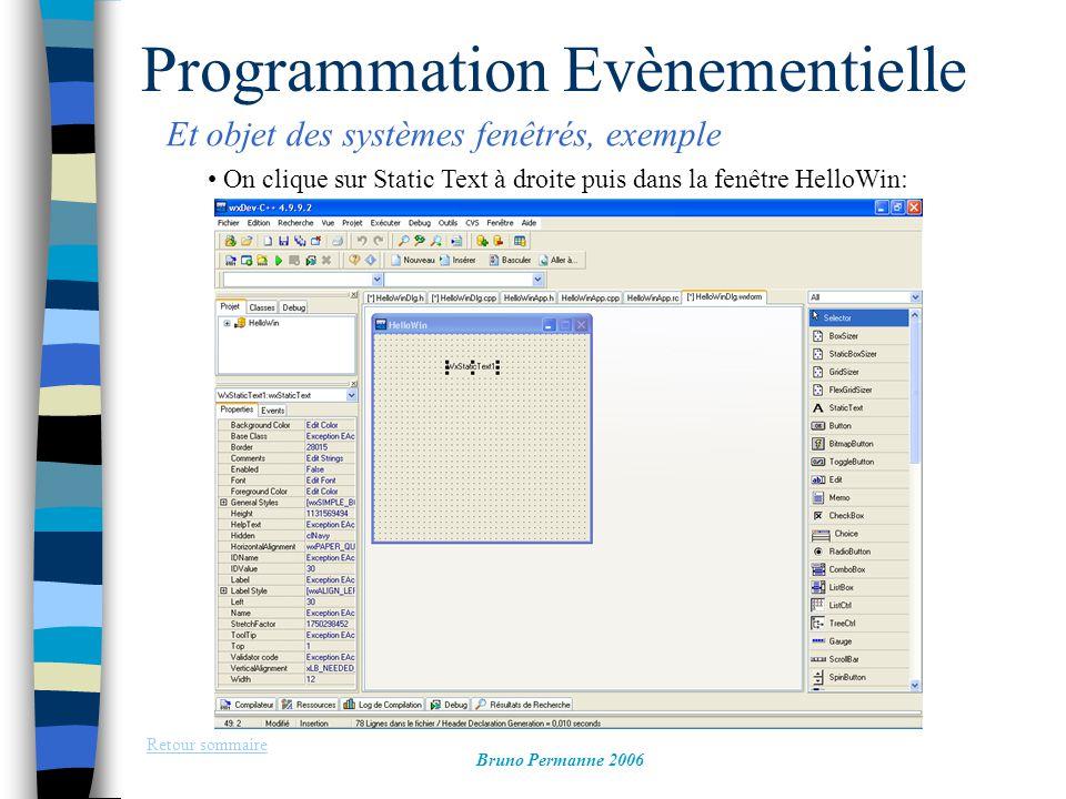 Programmation Evènementielle Et objet des systèmes fenêtrés, exemple Retour sommaire Bruno Permanne 2006 On clique sur Static Text à droite puis dans