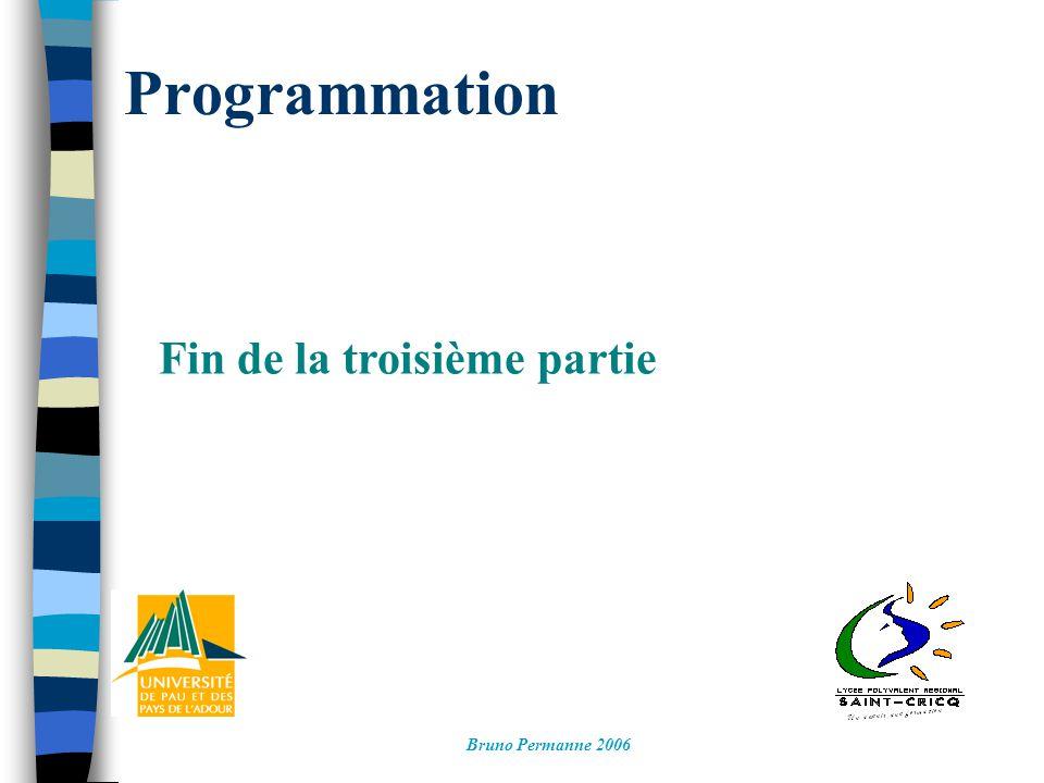 Programmation Fin de la troisième partie Bruno Permanne 2006