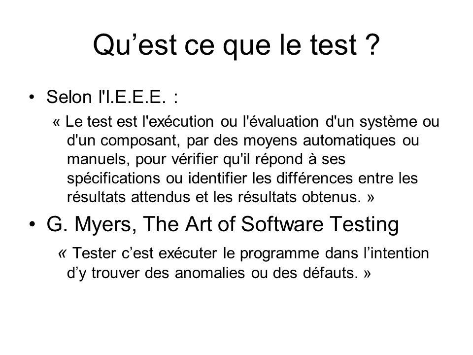 Qu'est ce que le test ? Selon l'I.E.E.E. : « Le test est l'exécution ou l'évaluation d'un système ou d'un composant, par des moyens automatiques ou ma