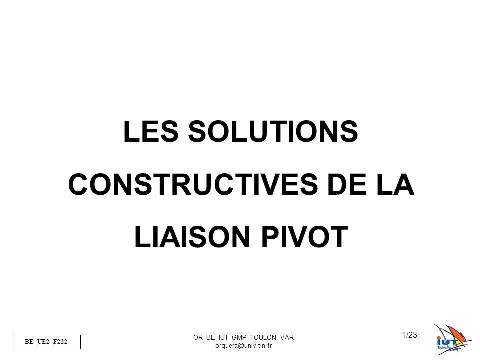BE_UE2_F222 OR_BE_IUT GMP_TOULON VAR orquera@univ-tln.fr 1/23 LES SOLUTIONS CONSTRUCTIVES DE LA LIAISON PIVOT