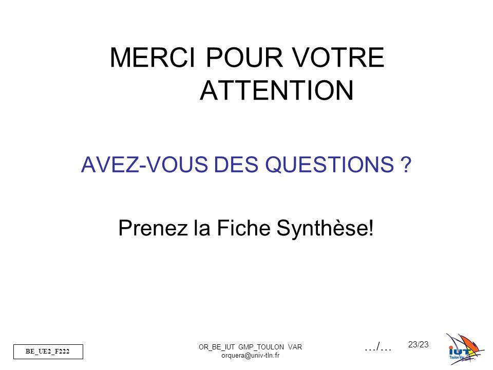 BE_UE2_F222 OR_BE_IUT GMP_TOULON VAR orquera@univ-tln.fr 23/23 MERCI POUR VOTRE ATTENTION AVEZ-VOUS DES QUESTIONS .