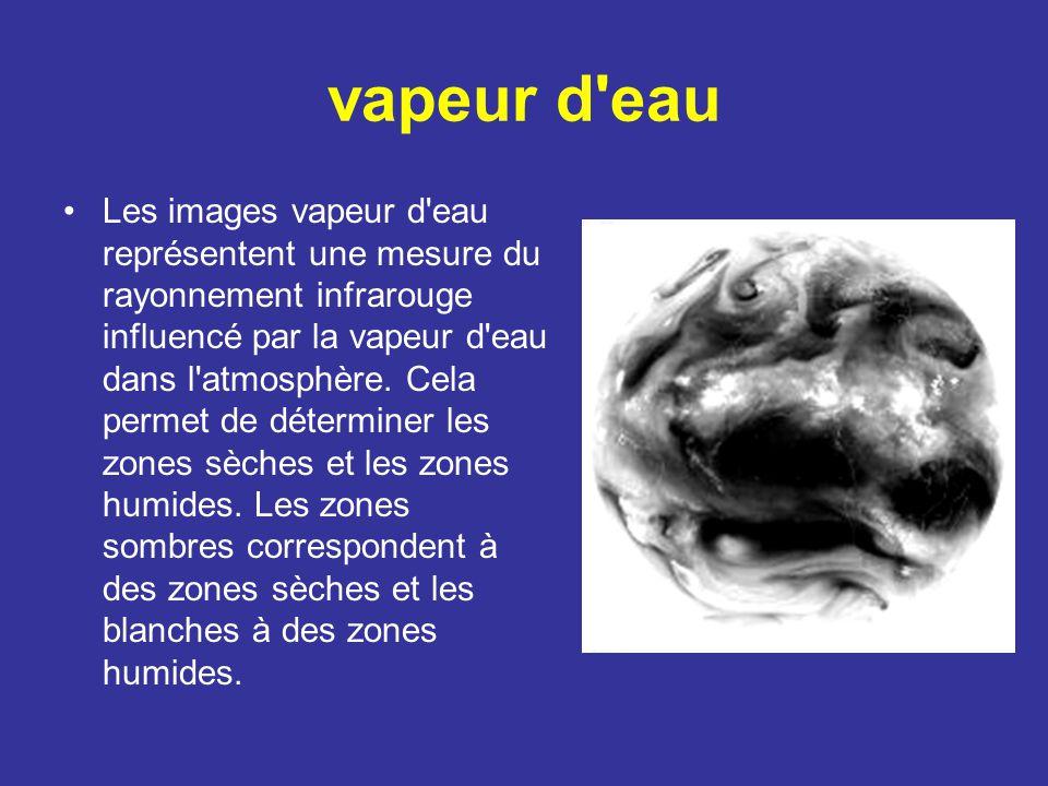 vapeur d'eau Les images vapeur d'eau représentent une mesure du rayonnement infrarouge influencé par la vapeur d'eau dans l'atmosphère. Cela permet de