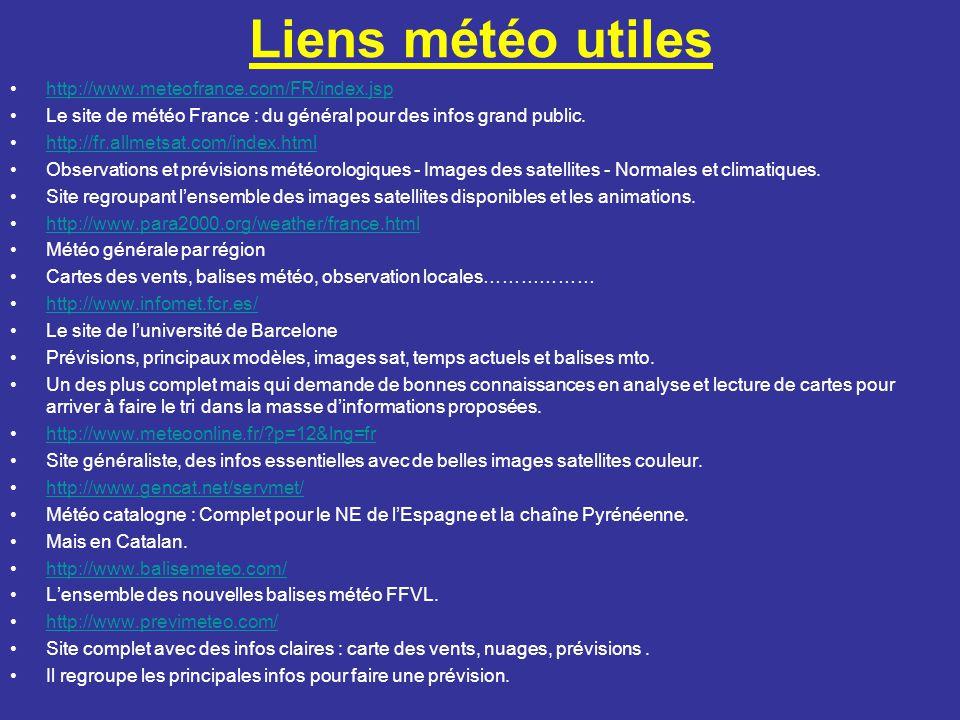 Liens météo utiles http://www.meteofrance.com/FR/index.jsp Le site de météo France : du général pour des infos grand public. http://fr.allmetsat.com/i