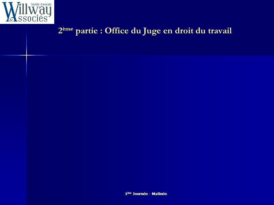 1 ère Journée - Matinée Office du Juge en droit du travail Cf.