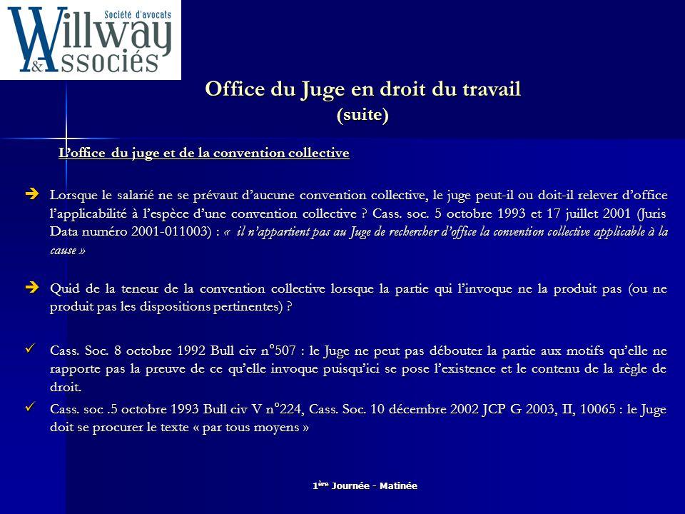 1 ère Journée - Matinée Office du Juge en droit du travail (suite) L'office du juge et de la convention collective (suite)  Quid de l'applicabilité de la convention collective .