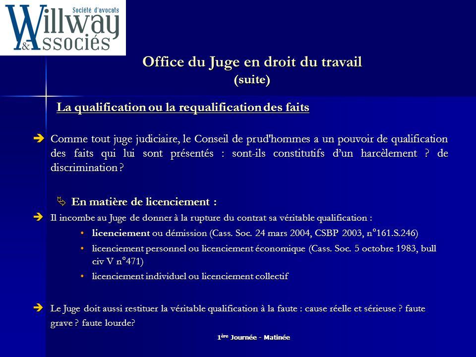 1 ère Journée - Matinée Office du Juge en droit du travail (suite)  En matière de contrat :  Cf.