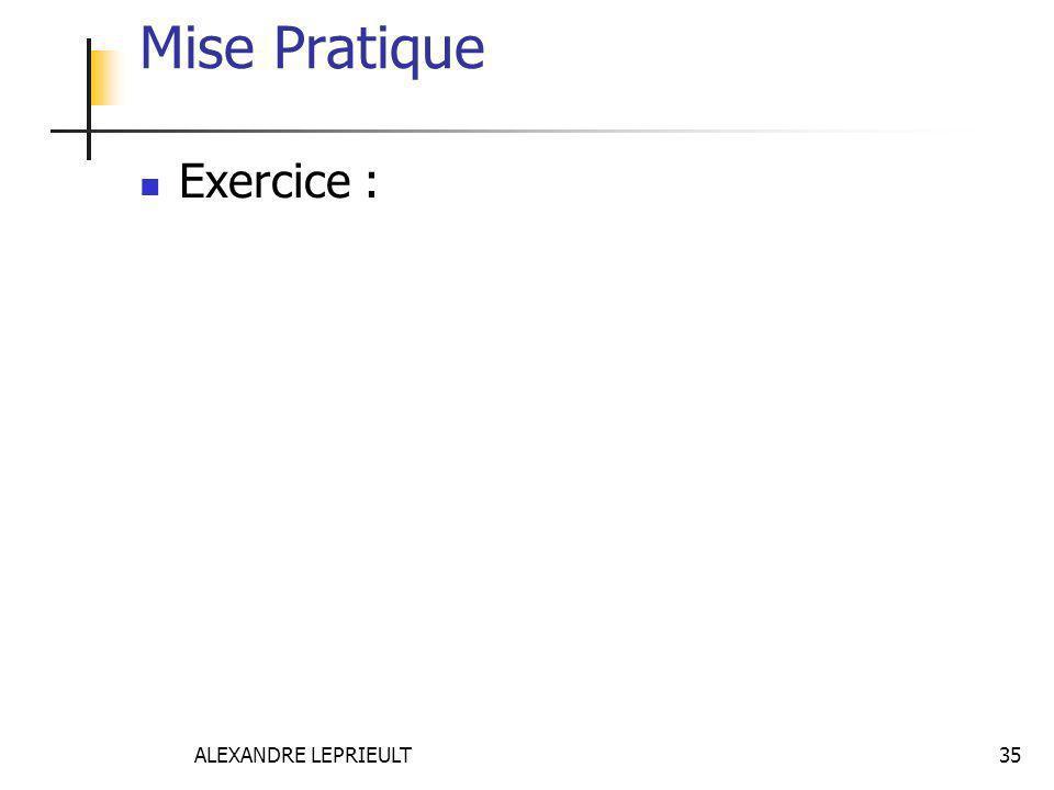 ALEXANDRE LEPRIEULT 35 Mise Pratique Exercice :
