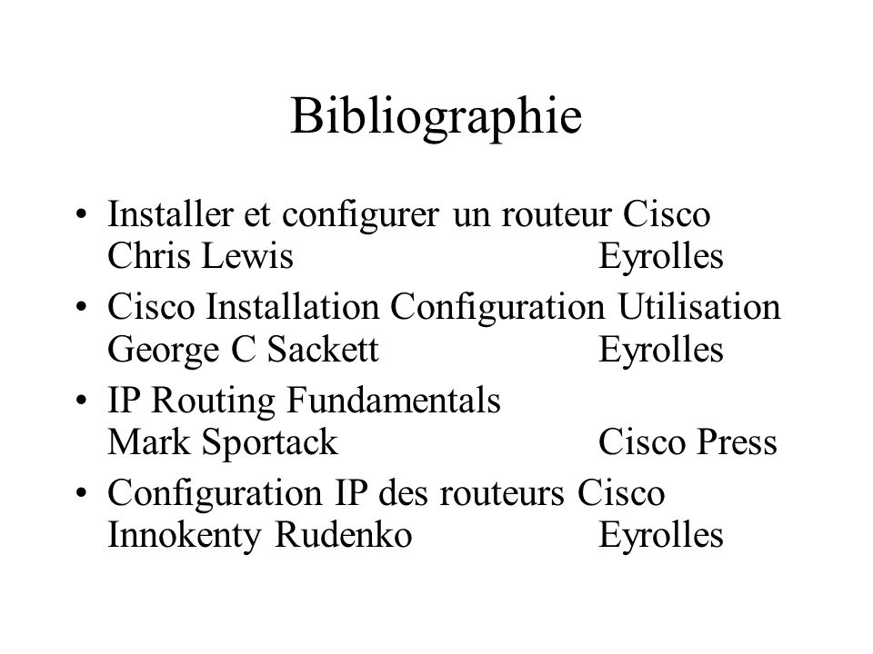 Bibliographie Installer et configurer un routeur Cisco Chris LewisEyrolles Cisco Installation Configuration Utilisation George C SackettEyrolles IP Ro