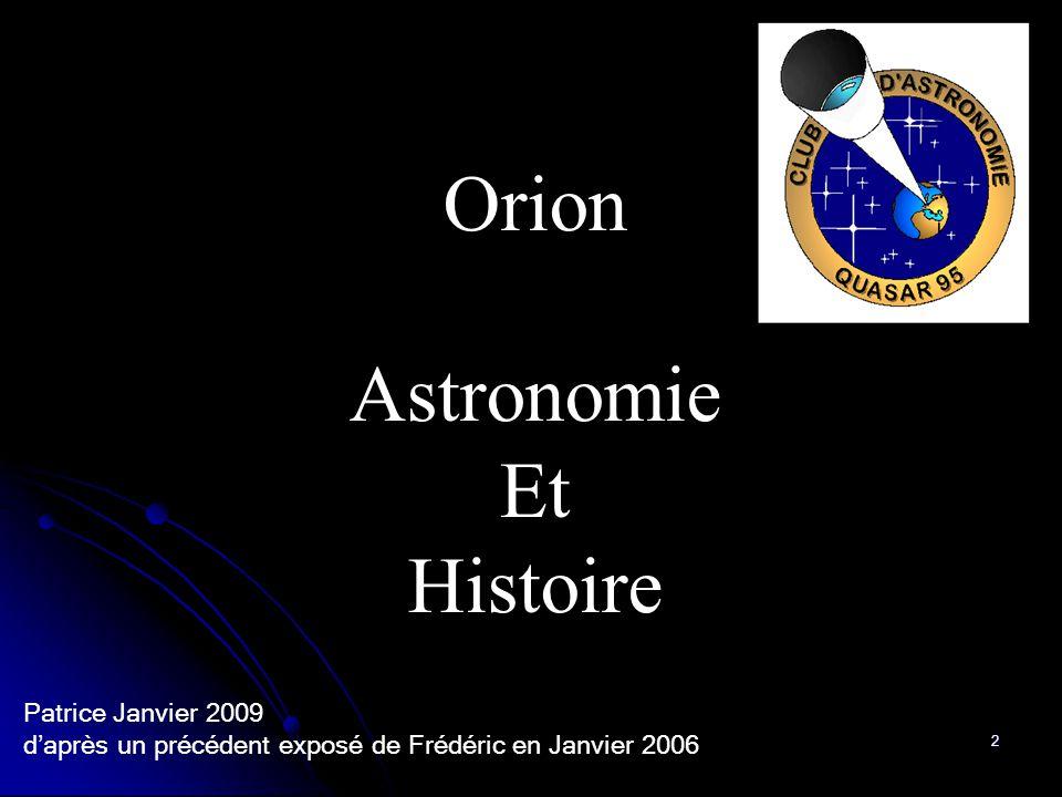 2 Orion Astronomie Et Histoire Patrice Janvier 2009 d'après un précédent exposé de Frédéric en Janvier 2006