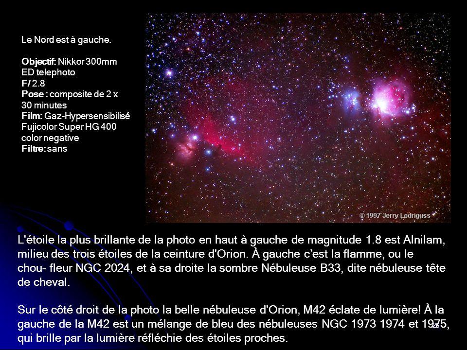 26 L'étoile la plus brillante de la photo en haut à gauche de magnitude 1.8 est Alnilam, milieu des trois étoiles de la ceinture d'Orion. À gauche c'e