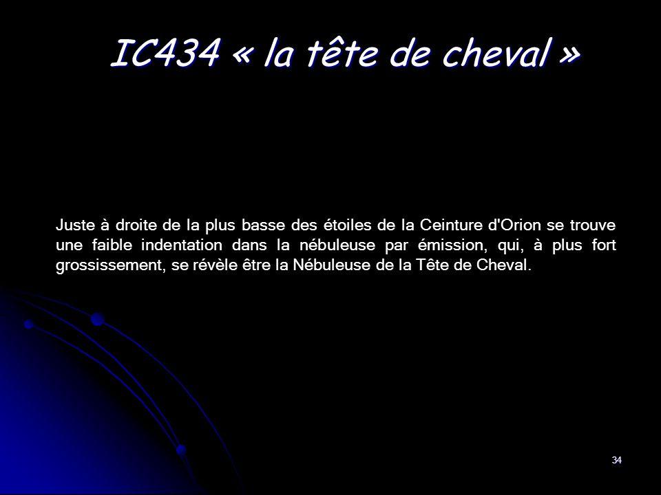 34 IC434 « la tête de cheval » Juste à droite de la plus basse des étoiles de la Ceinture d'Orion se trouve une faible indentation dans la nébuleuse p