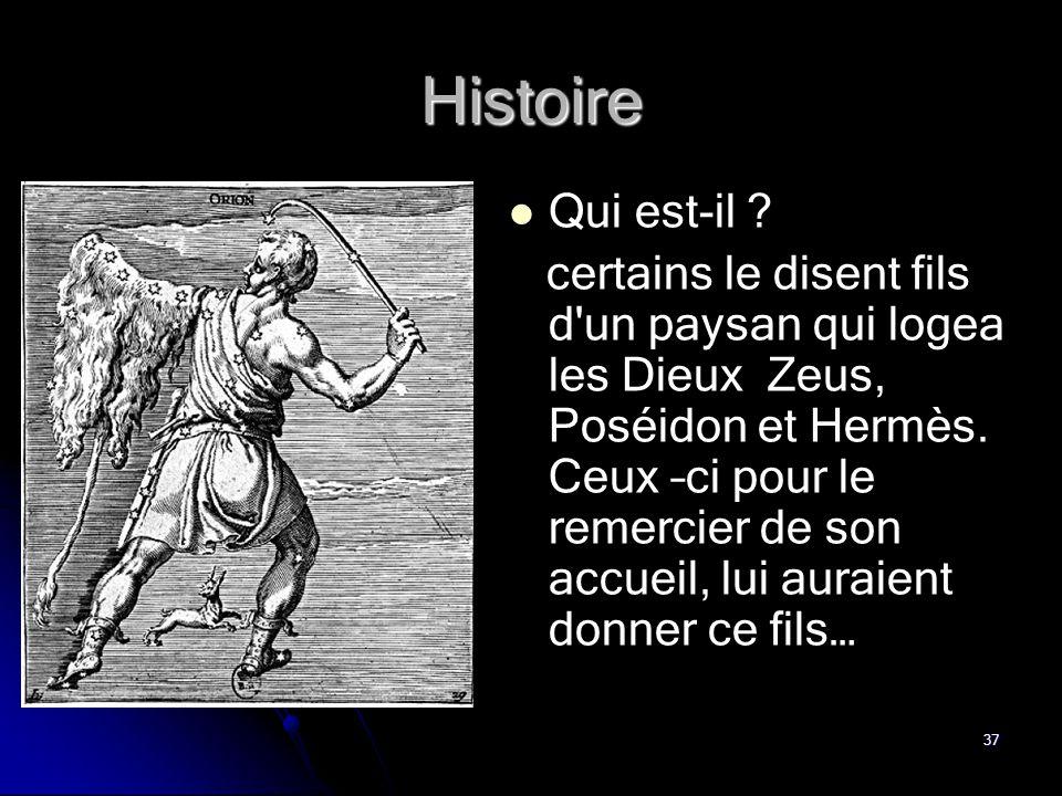 37 Histoire Qui est-il ? certains le disent fils d'un paysan qui logea les Dieux Zeus, Poséidon et Hermès. Ceux –ci pour le remercier de son accueil,