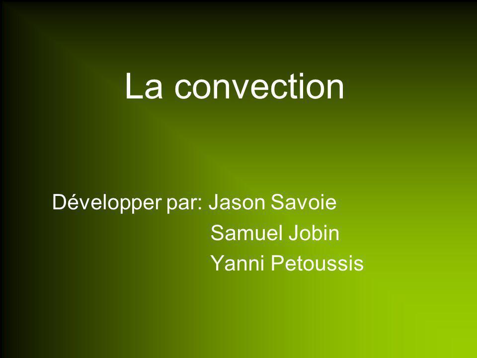 La convection Développer par: Jason Savoie Samuel Jobin Yanni Petoussis