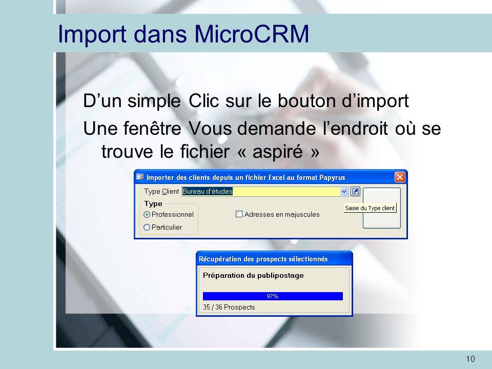 10 Import dans MicroCRM D'un simple Clic sur le bouton d'import Une fenêtre Vous demande l'endroit où se trouve le fichier « aspiré »
