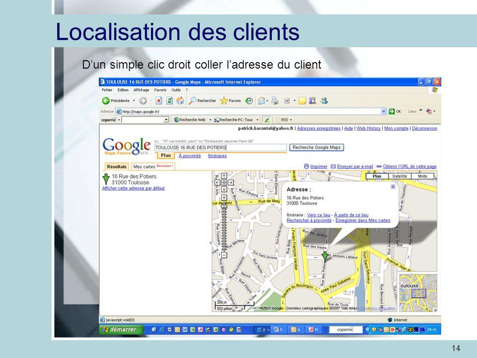 14 Localisation des clients D'un simple clic droit coller l'adresse du client