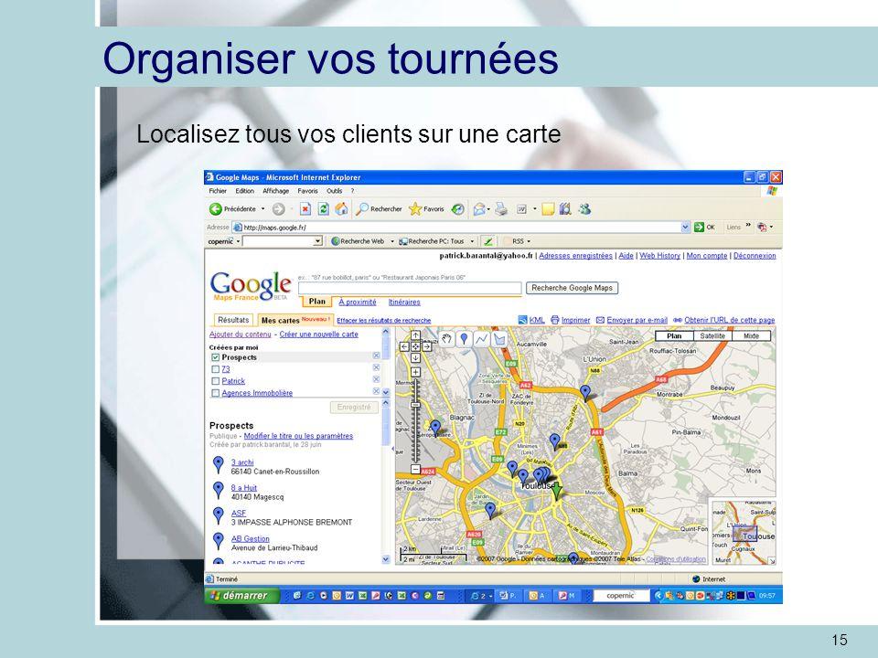 15 Organiser vos tournées Localisez tous vos clients sur une carte