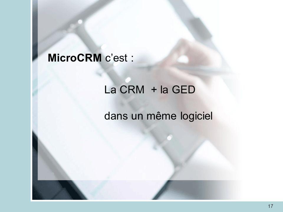 17 CRM et GED MicroCRM c'est : La CRM + la GED dans un même logiciel