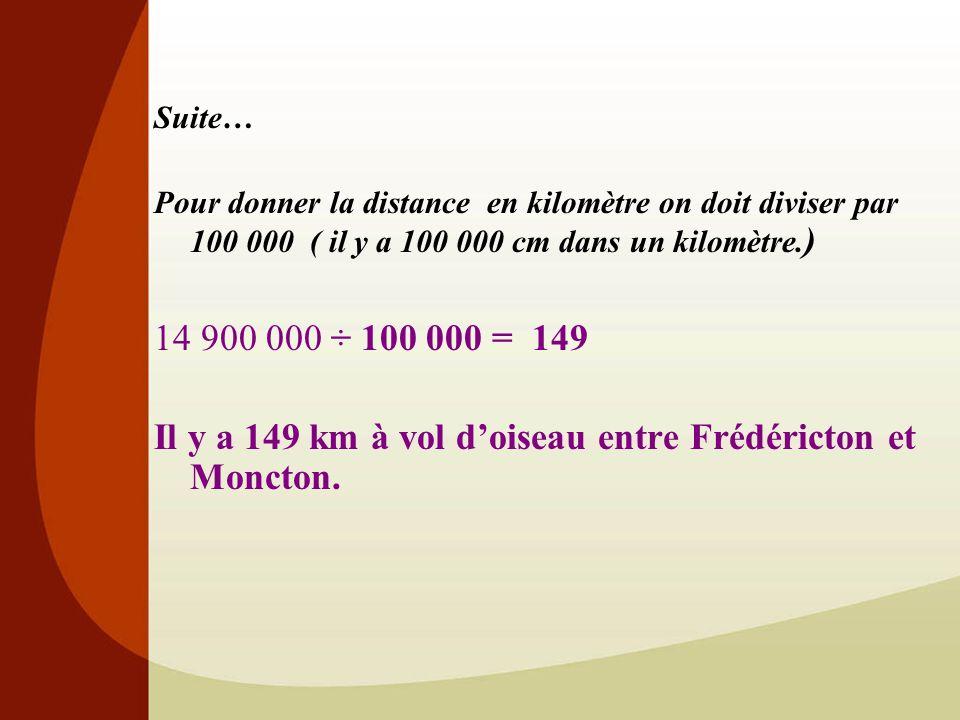 Suite… Pour donner la distance en kilomètre on doit diviser par 100 000 ( il y a 100 000 cm dans un kilomètre.
