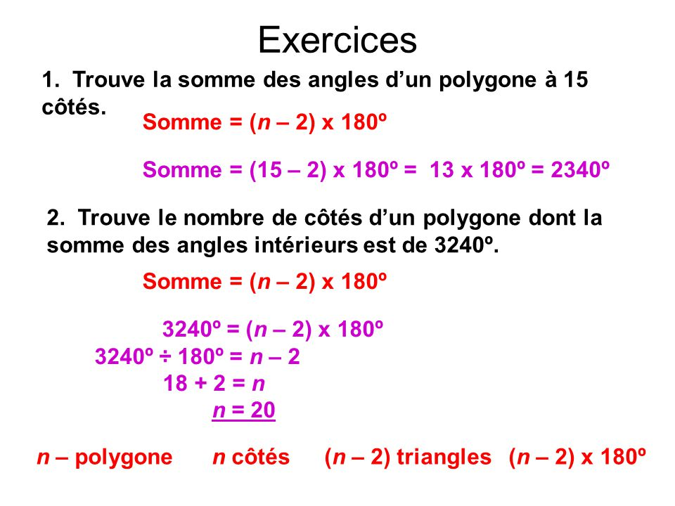 Exercices n – polygone n côtés (n – 2) triangles(n – 2) x 180º 1.