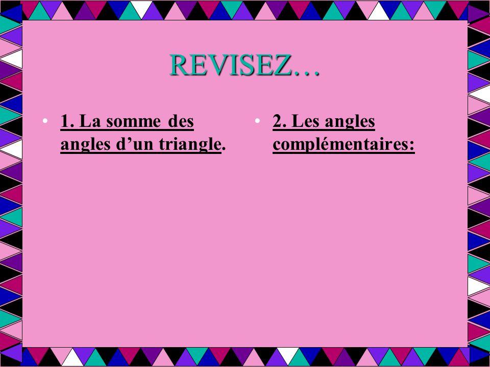 REVISEZ… 1. La somme des angles d'un triangle. 2. Les angles complémentaires: