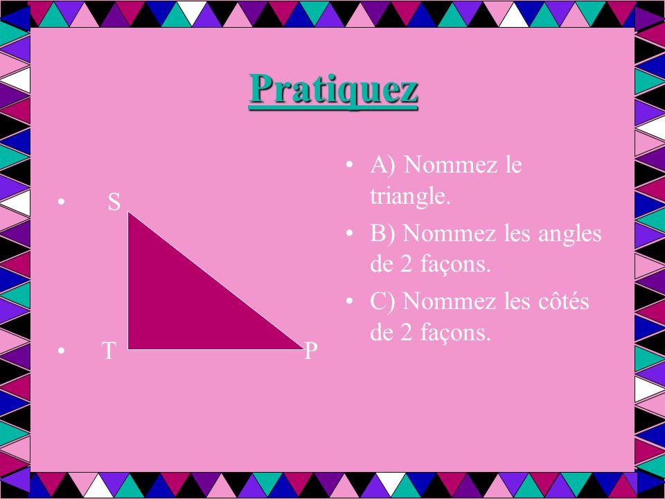 Pratiquez S T P A) Nommez le triangle. B) Nommez les angles de 2 façons. C) Nommez les côtés de 2 façons.