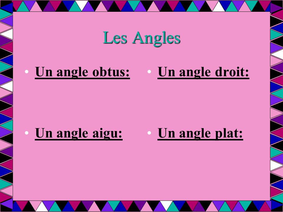 Les Angles Un angle obtus: Un angle aigu: Un angle droit: Un angle plat:
