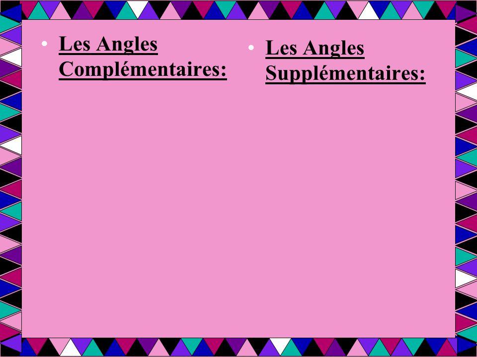 Un triangle a 3 côtés a 3 angles LES ANGLES D'UN TRIANGLE ADDITIONNENT À 180 DEGRES.