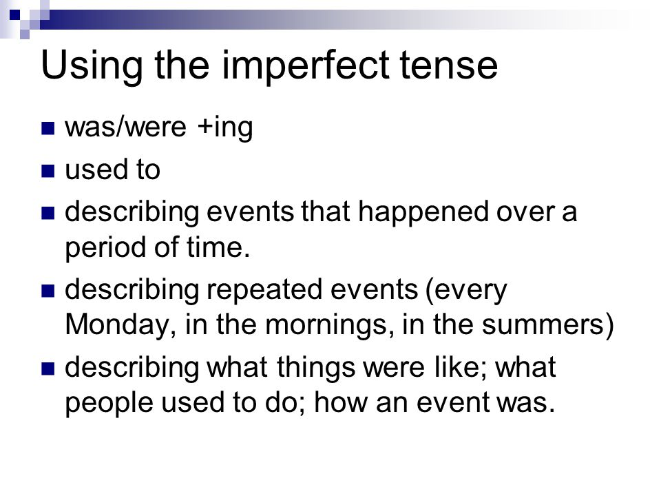 Using the imperfect tense was/were +ing used to describing events that happened over a period of time. describing repeated events (every Monday, in th