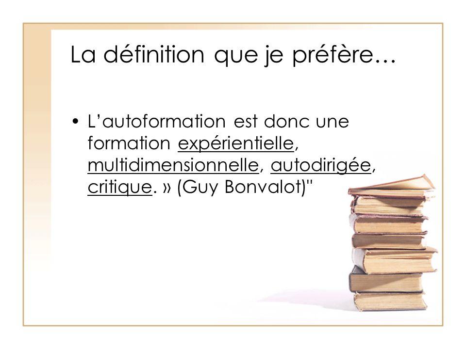 La définition que je préfère… L'autoformation est donc une formation expérientielle, multidimensionnelle, autodirigée, critique. » (Guy Bonvalot)